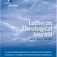 "Lutheran Theological Journal Volume 39 No 1 May 2005 Peter Lockwood, editor ""Six papers specially prepared by the Lutheran Church of Australia's Commission on Theology..."