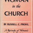 Woman in the Church: A Restudy of Woman's Place in Building the Kingdom was written by Lutheran Church-Missouri Synod Pastor Russell C. Prohl and published...